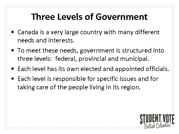 Three Levels of Government • Canada is a very large country with many different