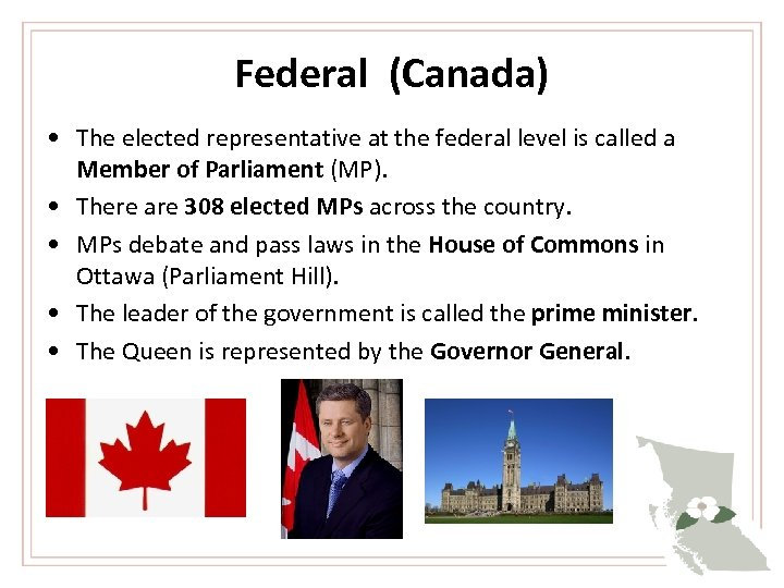 Federal (Canada) • The elected representative at the federal level is called a Member
