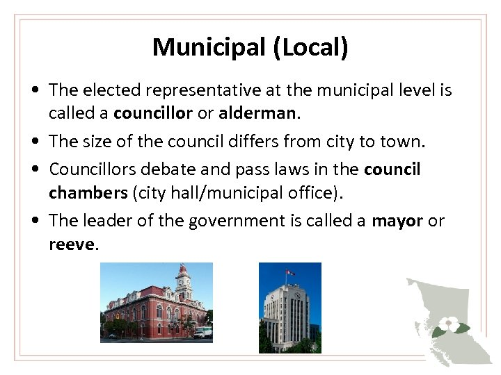 Municipal (Local) • The elected representative at the municipal level is called a councillor