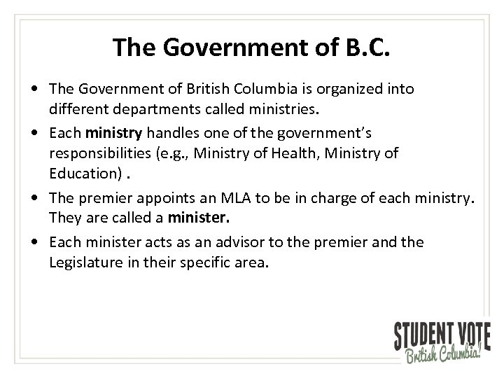 The Government of B. C. • The Government of British Columbia is organized into