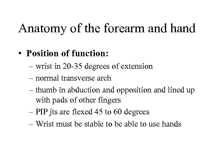 Anatomy of the forearm and hand • Position of function: – wrist in 20