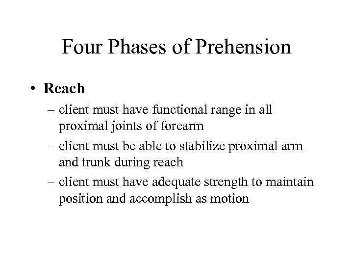 Four Phases of Prehension • Reach – client must have functional range in all