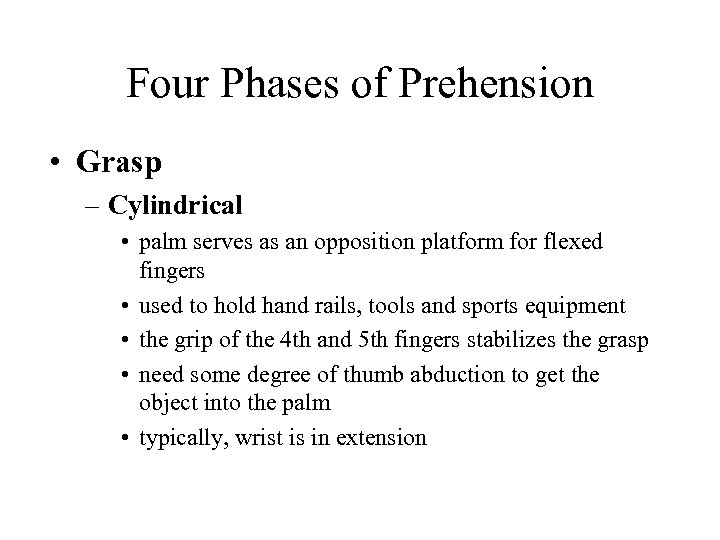 Four Phases of Prehension • Grasp – Cylindrical • palm serves as an opposition