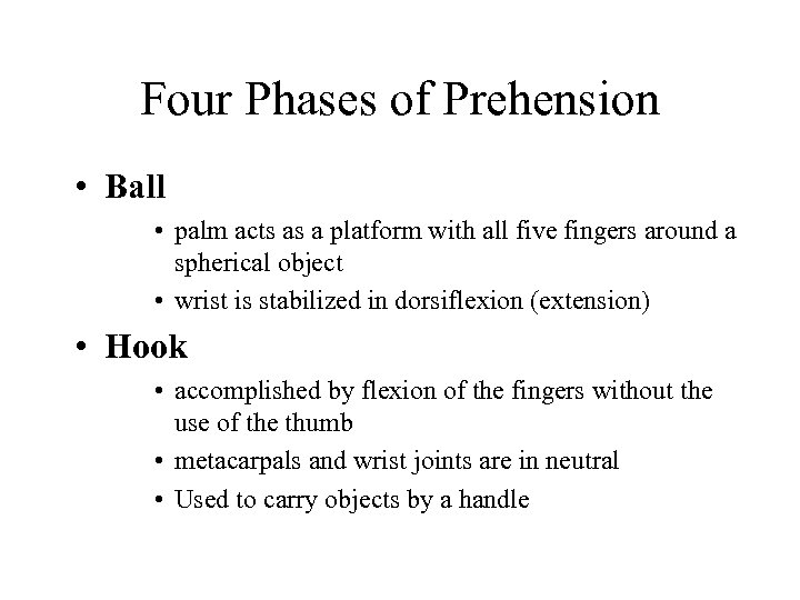 Four Phases of Prehension • Ball • palm acts as a platform with all