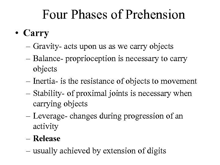 Four Phases of Prehension • Carry – Gravity- acts upon us as we carry