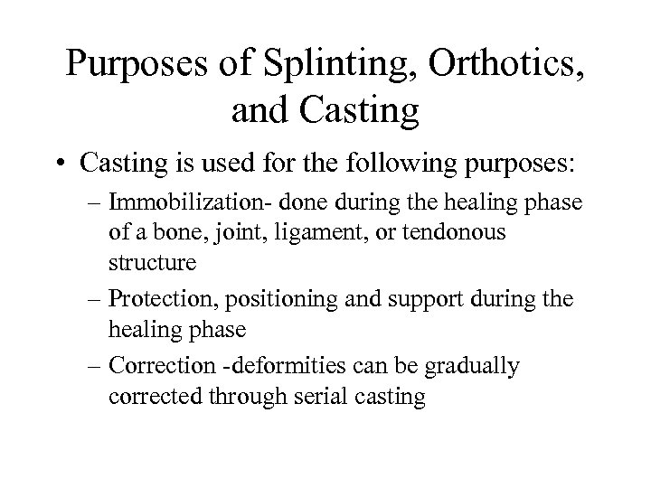 Purposes of Splinting, Orthotics, and Casting • Casting is used for the following purposes: