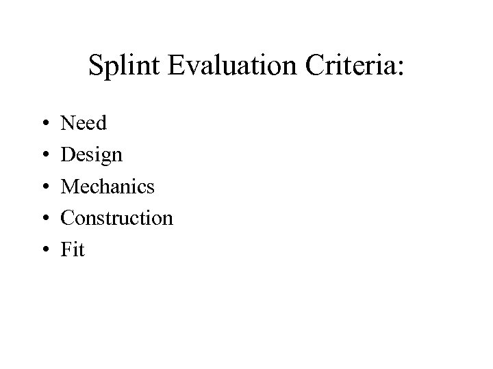 Splint Evaluation Criteria: • • • Need Design Mechanics Construction Fit