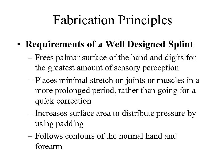 Fabrication Principles • Requirements of a Well Designed Splint – Frees palmar surface of