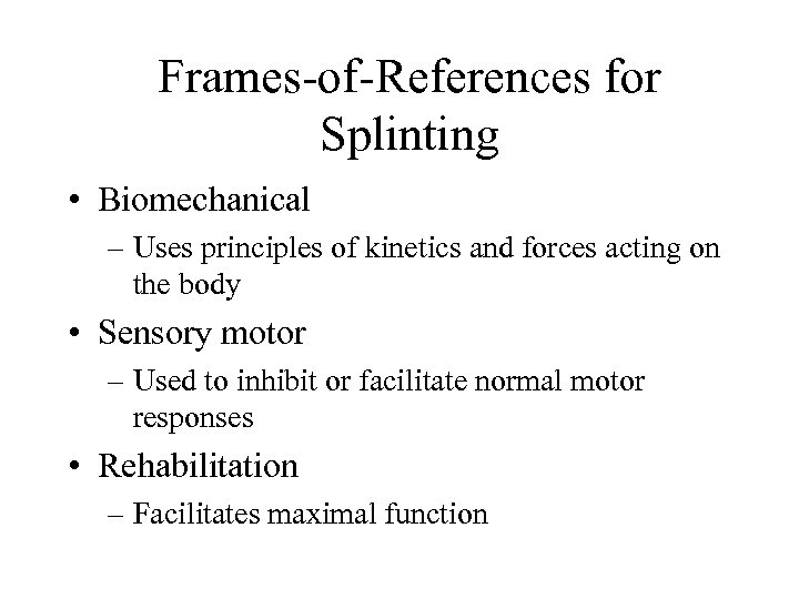 Frames-of-References for Splinting • Biomechanical – Uses principles of kinetics and forces acting on
