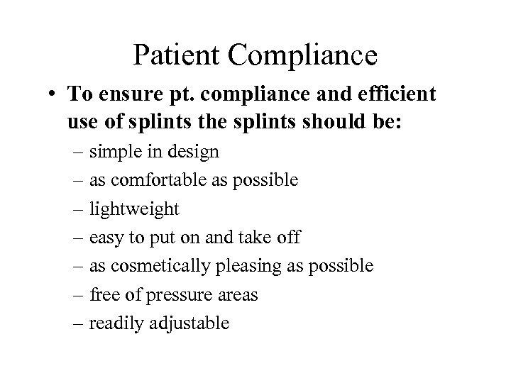 Patient Compliance • To ensure pt. compliance and efficient use of splints the splints