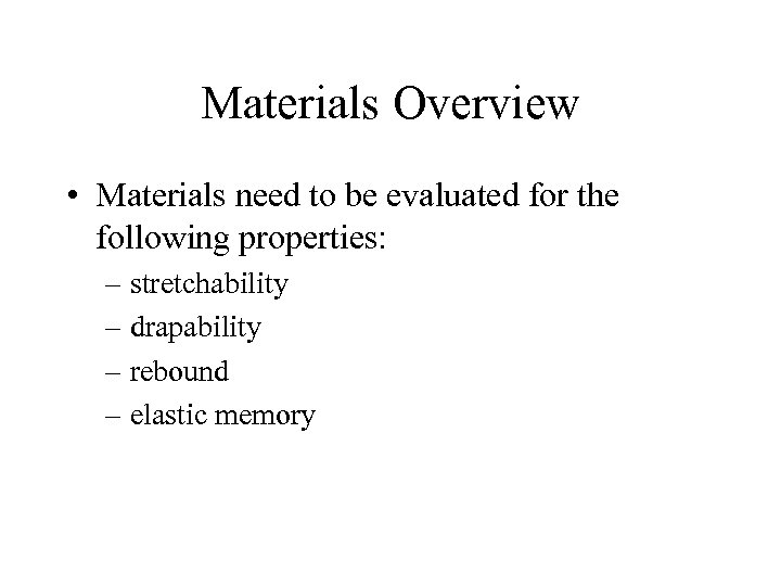 Materials Overview • Materials need to be evaluated for the following properties: – stretchability