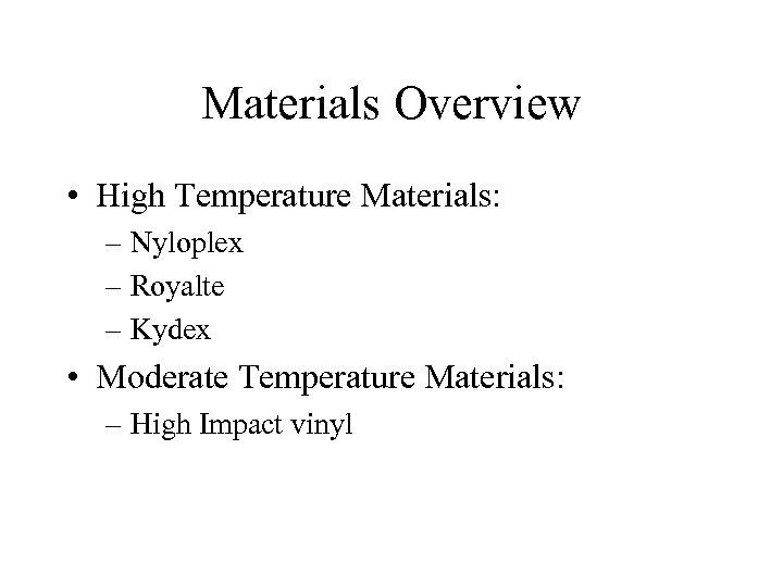 Materials Overview • High Temperature Materials: – Nyloplex – Royalte – Kydex • Moderate