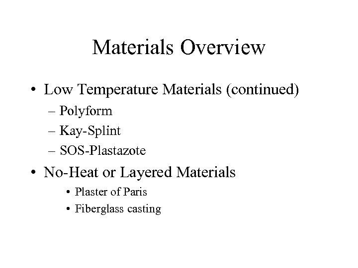 Materials Overview • Low Temperature Materials (continued) – Polyform – Kay-Splint – SOS-Plastazote •