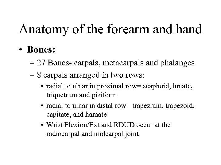 Anatomy of the forearm and hand • Bones: – 27 Bones- carpals, metacarpals and