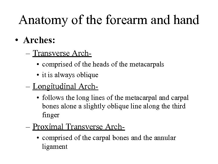 Anatomy of the forearm and hand • Arches: – Transverse Arch • comprised of