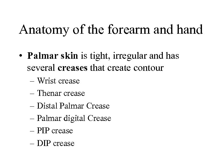 Anatomy of the forearm and hand • Palmar skin is tight, irregular and has