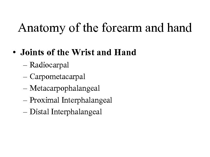 Anatomy of the forearm and hand • Joints of the Wrist and Hand –