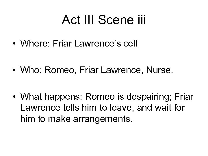 Act III Scene iii • Where: Friar Lawrence's cell • Who: Romeo, Friar Lawrence,
