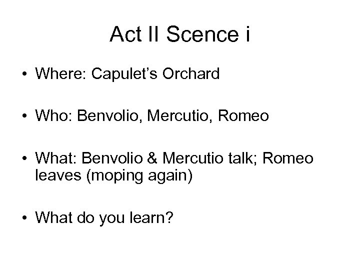 Act II Scence i • Where: Capulet's Orchard • Who: Benvolio, Mercutio, Romeo •