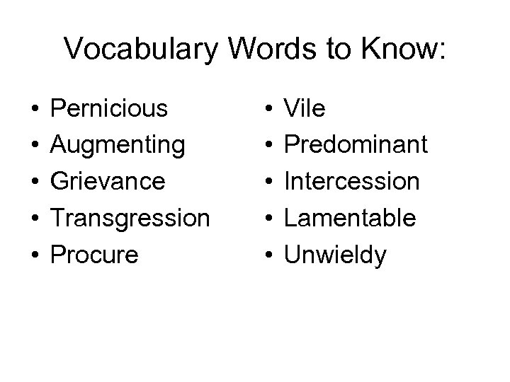 Vocabulary Words to Know: • • • Pernicious Augmenting Grievance Transgression Procure • •