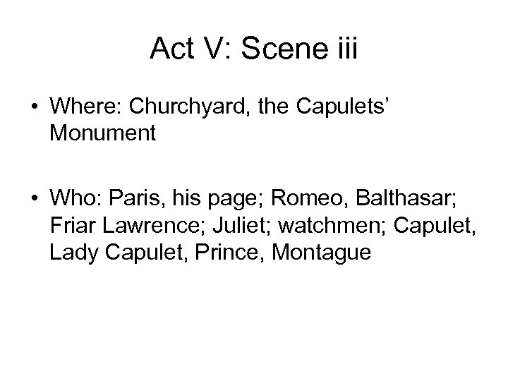 Act V: Scene iii • Where: Churchyard, the Capulets' Monument • Who: Paris, his