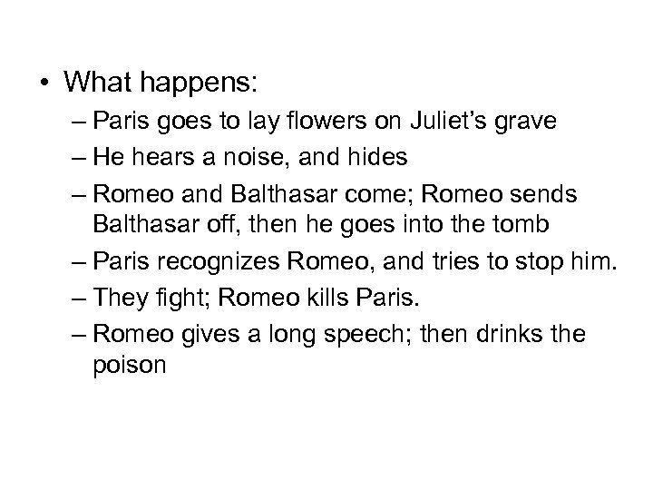 • What happens: – Paris goes to lay flowers on Juliet's grave –