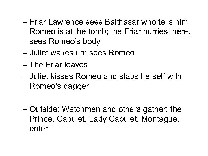 – Friar Lawrence sees Balthasar who tells him Romeo is at the tomb; the