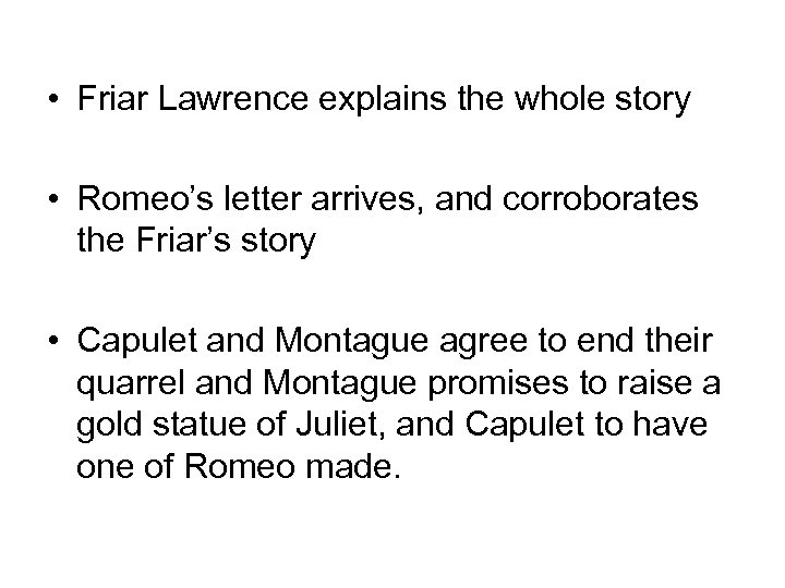 • Friar Lawrence explains the whole story • Romeo's letter arrives, and corroborates