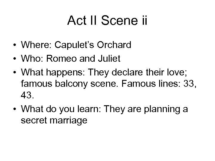 Act II Scene ii • Where: Capulet's Orchard • Who: Romeo and Juliet •