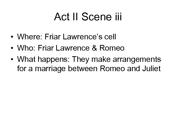 Act II Scene iii • Where: Friar Lawrence's cell • Who: Friar Lawrence &