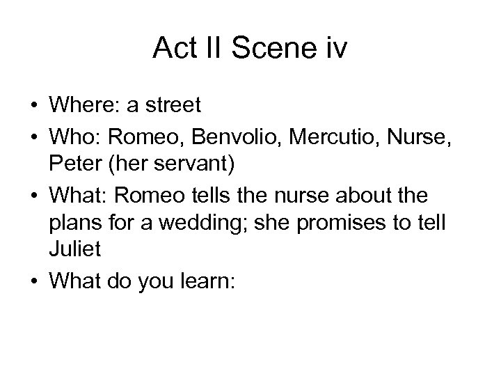 Act II Scene iv • Where: a street • Who: Romeo, Benvolio, Mercutio, Nurse,