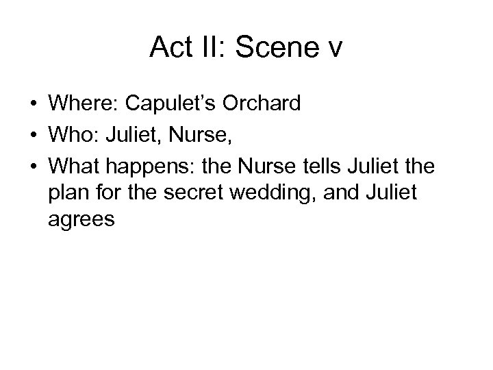 Act II: Scene v • Where: Capulet's Orchard • Who: Juliet, Nurse, • What