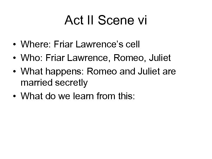 Act II Scene vi • Where: Friar Lawrence's cell • Who: Friar Lawrence, Romeo,
