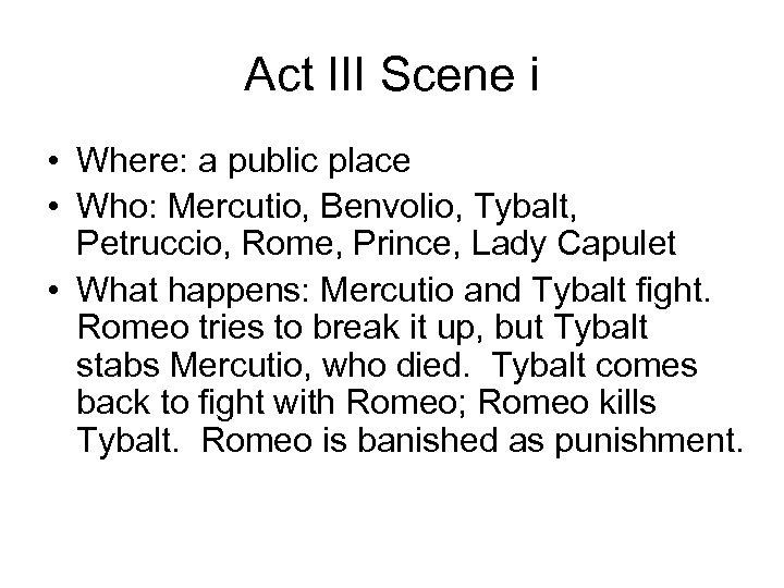 Act III Scene i • Where: a public place • Who: Mercutio, Benvolio, Tybalt,