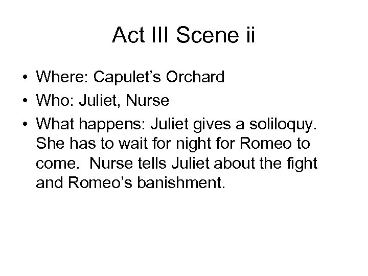 Act III Scene ii • Where: Capulet's Orchard • Who: Juliet, Nurse • What