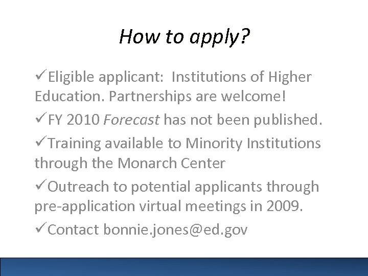 How to apply? üEligible applicant: Institutions of Higher Education. Partnerships are welcome! üFY 2010