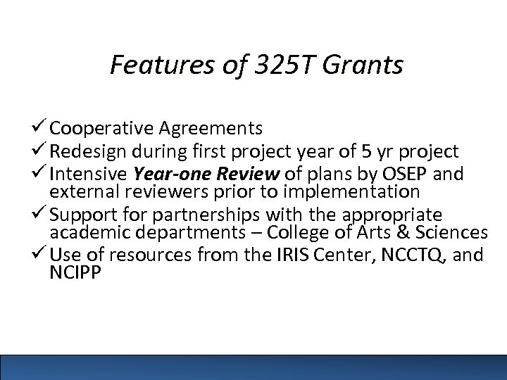Features of 325 T Grants ü Cooperative Agreements ü Redesign during first project year