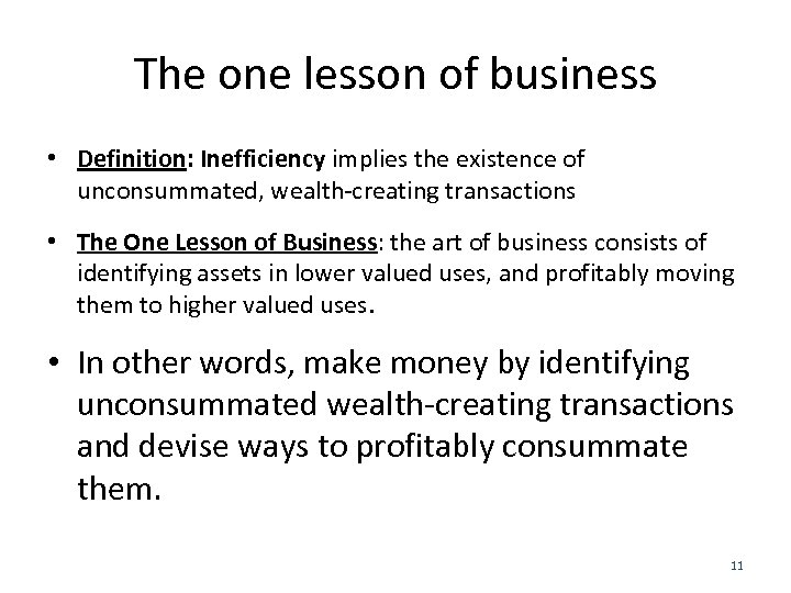 The one lesson of business • Definition: Inefficiency implies the existence of unconsummated, wealth-creating