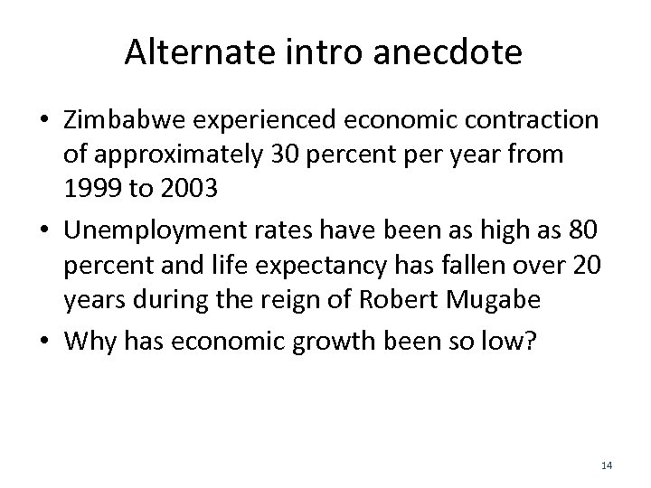 Alternate intro anecdote • Zimbabwe experienced economic contraction of approximately 30 percent per year