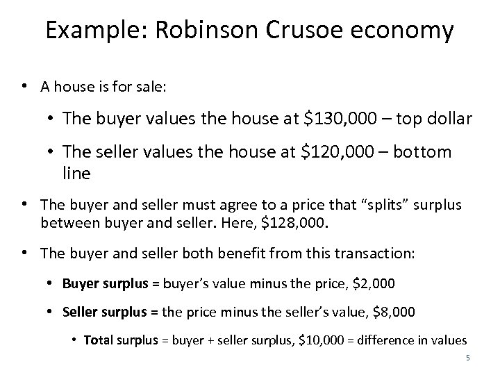 Example: Robinson Crusoe economy • A house is for sale: • The buyer values