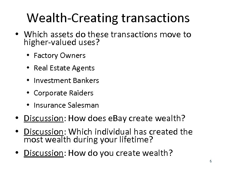 Wealth-Creating transactions • Which assets do these transactions move to higher-valued uses? • Factory