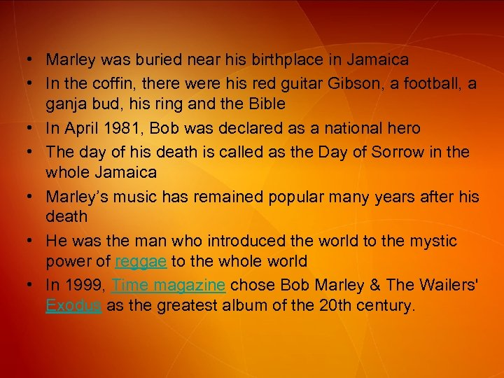 • Marley was buried near his birthplace in Jamaica • In the coffin,