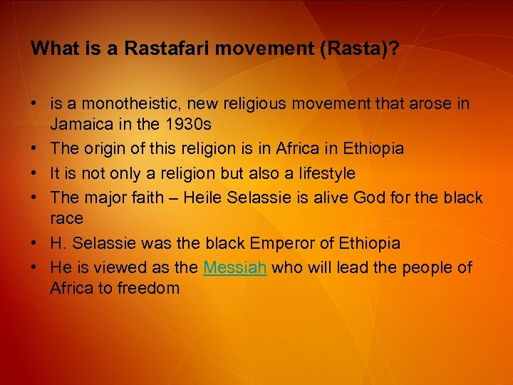 What is a Rastafari movement (Rasta)? • is a monotheistic, new religious movement that