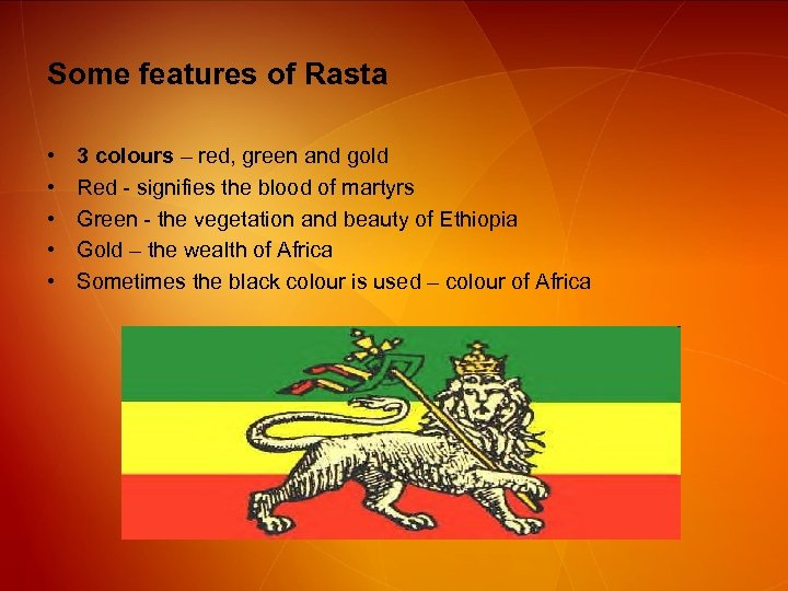 Some features of Rasta • • • 3 colours – red, green and gold