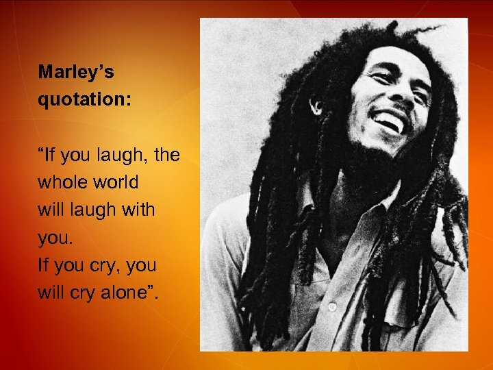 "Marley's quotation: ""If you laugh, the whole world will laugh with you. If you"