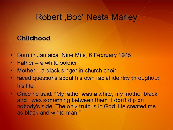 Robert , Bob' Nesta Marley Childhood • • Born in Jamaica, Nine Mile, 6