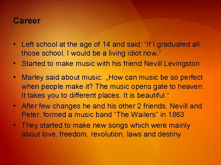 "Career • Left school at the age of 14 and said: ""If I graduated"