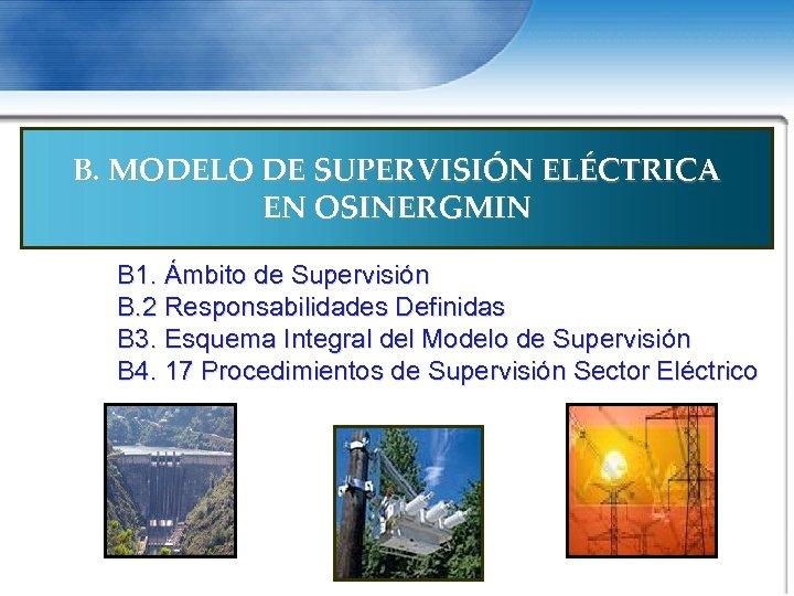 B. MODELO DE SUPERVISIÓN ELÉCTRICA EN OSINERGMIN B 1. Ámbito de Supervisión B. 2