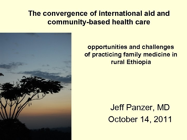 The convergence of international aid and community-based health care opportunities and challenges of practicing