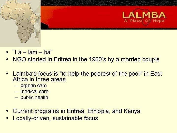 "• ""La – lam – ba"" • NGO started in Eritrea in the"